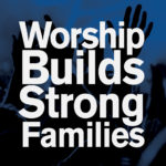 worship-builds-strong-families